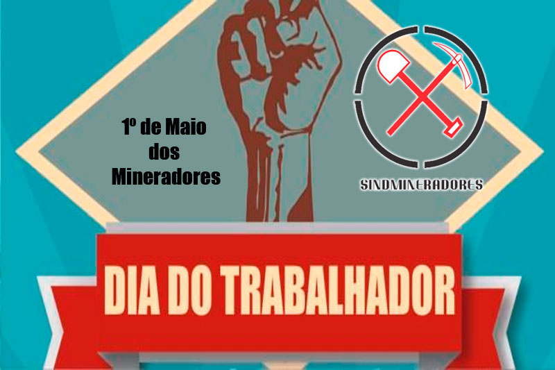 Mensagem do Dia do Trabalho do Sindmine: 1º de Maio é Dia de Lutar !